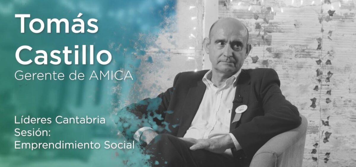 """""""Es muy pobre enriquecerse solamente con dinero"""", Tomás Castillo, gerente de Asociación Amica, en #LíderesCantabria"""